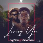 """bigBen unveils cover art for """"Loving You"""" featuring Bisa Kdei"""