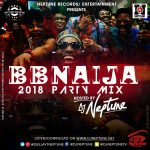 DJ Neptune drops 2018 #BBNaija Saturday Party Mix