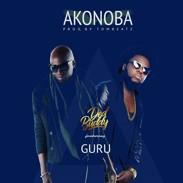 Watch: Ded Buddy - Akonoba Ft. Guru